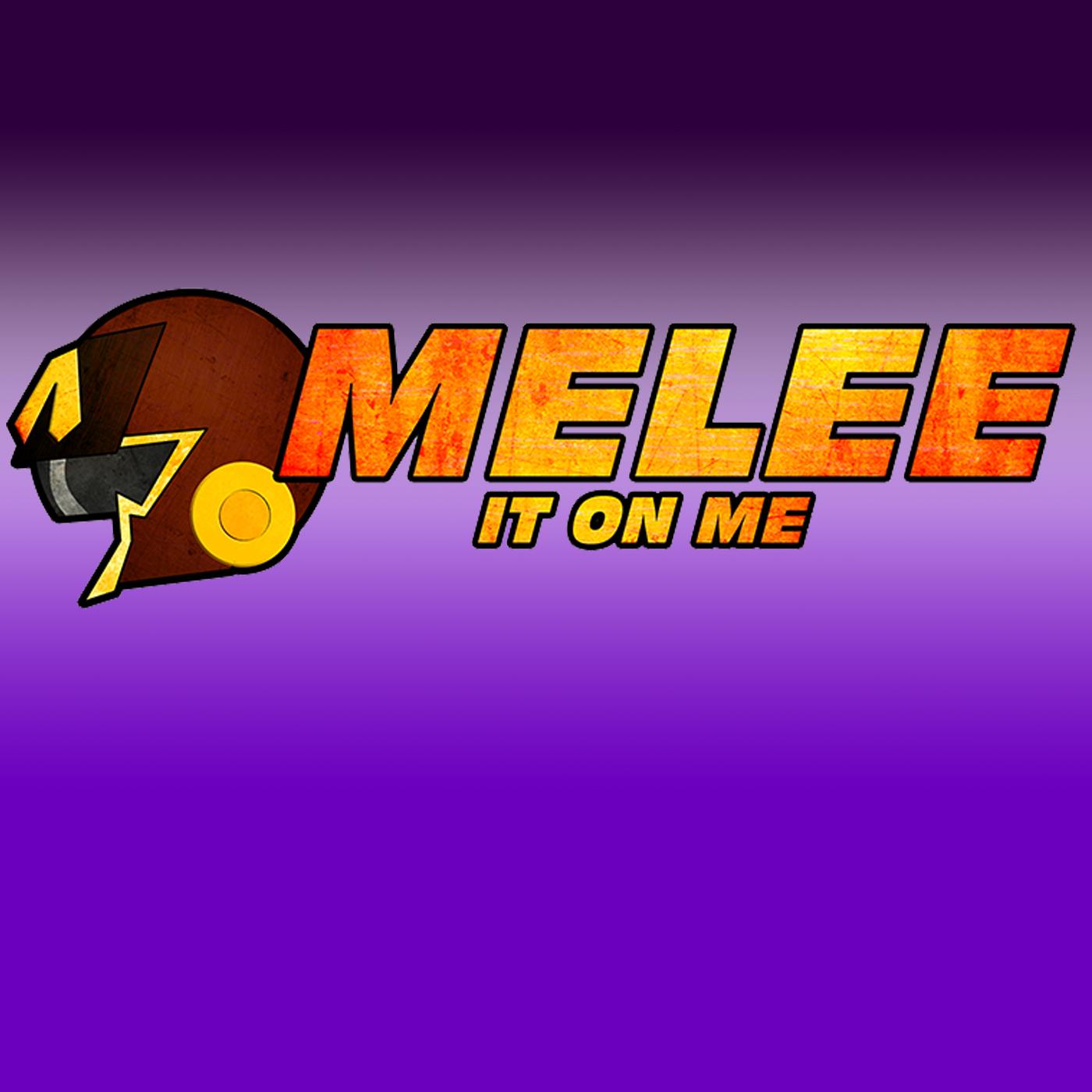Melee It On Me